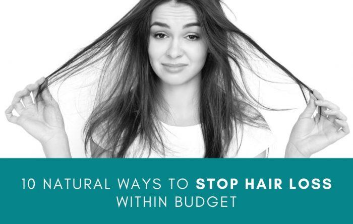 10 Natural Ways To Stop Hair Loss Within Budget