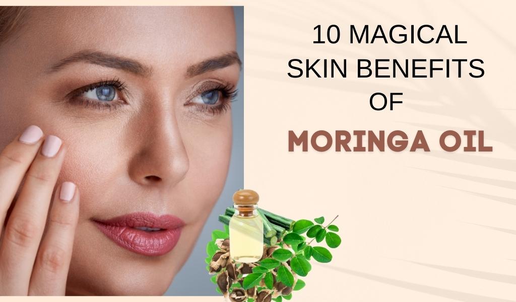 10 Magical Moringa Oil Benefits for Skin